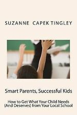 Smart Parents, Successful Kids : How to Get What Your Child Needs (and...