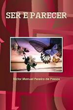 Ser e Parecer by Victor Manuel Pereira De Passos (2014, Paperback)