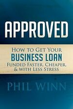 Approved: How to Get Your Business Loan Funded Faster, Cheaper & With Less Stres
