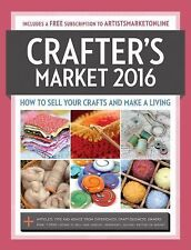 2016 Crafter's Market : How to Sell Your Crafts and Make a Living (2015,...