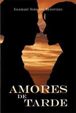 Amores de Tarde by Issamary Simmons Benavides (2013, Paperback)
