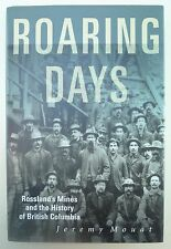 Roaring Days : Rossland and the History of Mining in British Columbia (1995 HC)
