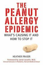 The Peanut Allergy Epidemic: What's Causing It and How to Stop It, Fraser, Heath