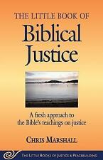 The Little Book of Biblical Justice: A Fresh Approach to the Bible's Teaching on