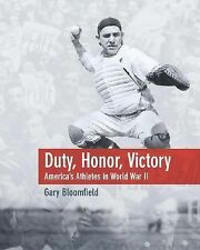 Duty, Honor, Victory: America's Athletes in World War II by Bloomfield, Gary L.