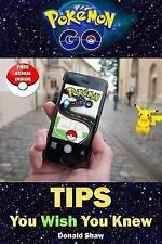 Pokémon Go Tips You Wish You Knew : Unofficial Ultimate Guide with Pokémon Go...