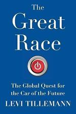 The Great Race : The Global Quest for the Car of the Future by Levi Tillemann...