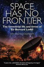 Space Has No Frontier: The Terrestrial Life and Times of Sir Bernard Lovell, H/B