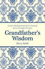 Grandfather's Wisdom: Good, Old-Fashioned Advice Handed Down Through the Ages, B