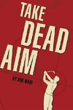 Take Dead Aim Wade, Don Hardcover
