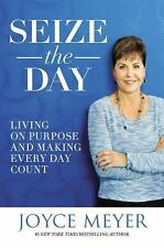 Seize the Day : Living on Purpose and Making Every Day Count by Joyce Meyer...