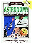 Janice VanCleave's Astronomy for Every Kid: 101 Easy Experiments that -ExLibrary