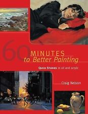 60 Minutes to Better Painting : Sharpen Your Skills in Oil and Acrylic by...
