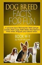 Dog Breed Facts for Fun! Book W-Y by Wyatt Michaels (2013, Paperback)