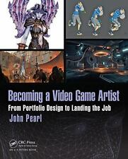 Becoming a Video Game Artist : From Portfolio Design to Landing the Job by...