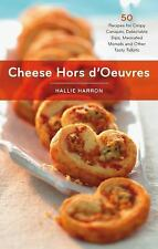 Cheese Hors D'Oeuvres : 50 Recipes for Crispy Canapes, Delectable Dips,...