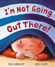 I'm Not Going Out There! Paul Bright, Ben Cort Very Good Book