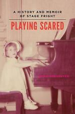 Playing Scared: A History and Memoir of Stage Fright-ExLibrary