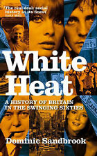White Heat: A  History of Britain in the Swinging Sixties 1964-1970, Sandbrook,