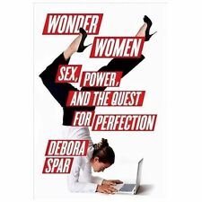Wonder Women: Sex, Power, and the Quest for Perfection, Spar, Debora L., New Boo
