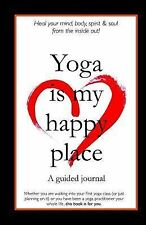 Yoga Is My Happy Place : A Guided Journal by Erin Mast (2014, Paperback)