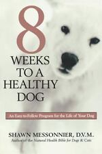 8 Weeks to a Healthy Dog: An Easy-to-Follow Program for the Life of Your Dog Me