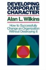 Developing Corporate Character: How to Successfully Change an Organization with