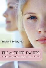 The Mother Factor: How Your Mother's Emotional Legacy Impacts Your Life