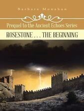 Rosestone ... the Beginning : Prequel to the Ancient Echoes Series by Barbara...