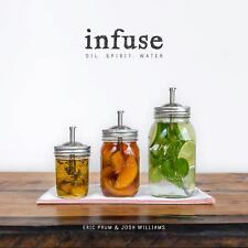Infuse : Water, Spirit, Oil by Josh Williams and Eric Prum (2015, Paperback)