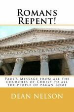 Romans Repent!: Paul's Message from all the churches of Christ to all the people