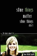 Some Things Matter... Some Things Don't : 30 Chats about Life by Anna D....