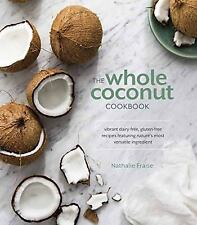 The Whole Coconut Cookbook Dairy/Gluten-Free Recipes Natalie Fraise (HC, 2016)