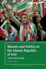 Women and Politics in the Islamic Republic of Iran : Action and Reaction by...