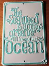 THE SEAWEED IS ALWAYS GREENER IN SOMEONE ELSES OCEAN Beach Home Decor Sign NEW