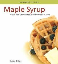 MAPLE SYRUP  Recipes from Canada's Best Chefs from Coast To Coast