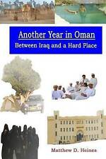 Another Year in Oman: Between Iraq and a Hard Place by Heines, Matthew David