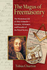 The Magus of Freemasonry: The Mysterious Life of Elias Ashmole - Scientist, Alch