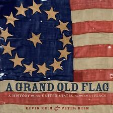 A Grand Old Flag: A History of the United States Through its Flags Kevin Keim,