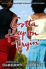 Gotta Keep on Tryin' : A Novel by Virginia DeBerry and Donna Grant (2008, Hardco