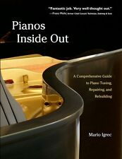 Pianos Inside Out- Comprehensive Guide to Piano Tuning, Repairing and Rebuilding