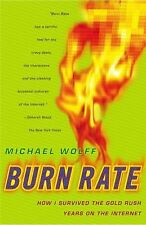 Burn Rate : How I Survived the Gold Rush Years on the Internet by Michael...