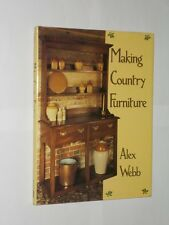 Making Country Furniture Alex Webb. HB/DJ 1st Edition 1986.