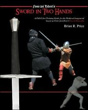 Sword in Two Hands: A Full-Color Modern Training Guide based on the Fior di Batt