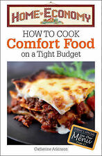 How to Cook Comfort Food on a Tight Budget, Home Economy,Catherine Atkinson,New