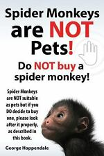 Spider Monkeys Are Not Pets! Do Not Buy a Spider Monkey! Spider Monkeys Are...