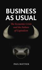Business as Usual: The Economic Crisis and the Failure of Capitalism, Mattick, P