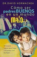 Padres Buenos en un Mundo Malo by David Hormachea (2007, Paperback)