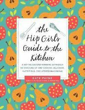 The Hip Girl's Guide to the Kitchen: A Hit-the-Ground Running Approach to Stocki