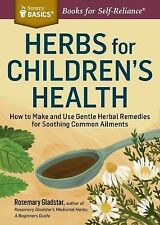 Storey Basics Ser.: Herbs for Children's Health : How to Make and Use Gentle...